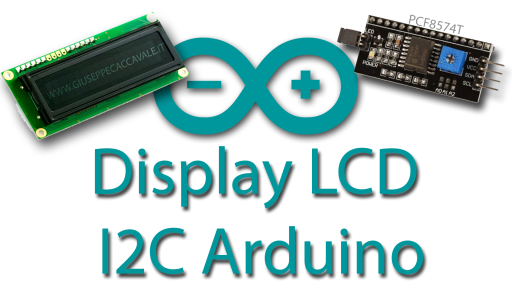 Display LCD I2C (PCF8574T) Arduino | Giuseppe Caccavale